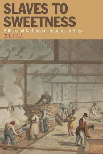 Slaves to Sweetness: British and Caribbean Literatures of Sugar (Liverpool Studies in International...