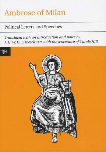 9781846312434: Ambrose of Milan: Political Letters and Speeches (Translated Texts for Historians)