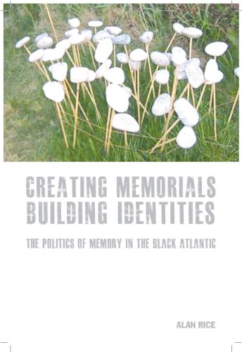 9781846314711: Creating Memorials, Building Identities: The Politics of Memory in the Black Atlantic (Liverpool University Press - Studies in European Regional Cultures)