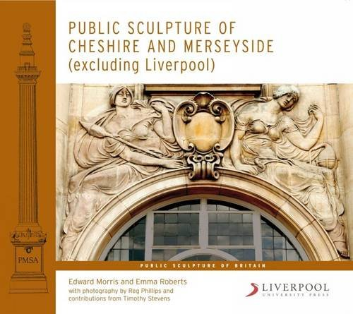 9781846314926: Public Sculpture of Cheshire and Merseyside (excluding Liverpool) (Liverpool University Press - Public Sculpture of Britain)