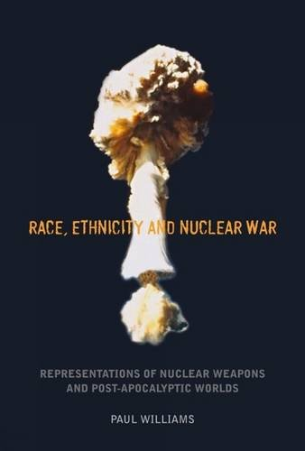 9781846317088: Race, Ethnicity and Nuclear War: Representations of Nuclear Weapons and Post-Apocalyptic Worlds (Liverpool Science Fiction Texts & Studies)