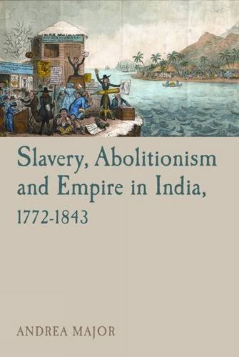9781846317583: Slavery, Abolitionism and Empire in India, 1772-1843 (Liverpool Studies in International Slavery LUP)