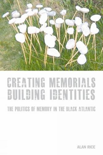 9781846317590: Creating Memorials, Building Identities: The Politics of Memory in the Black Atlantic (Liverpool University Press - Studies in European Regional Cultures)