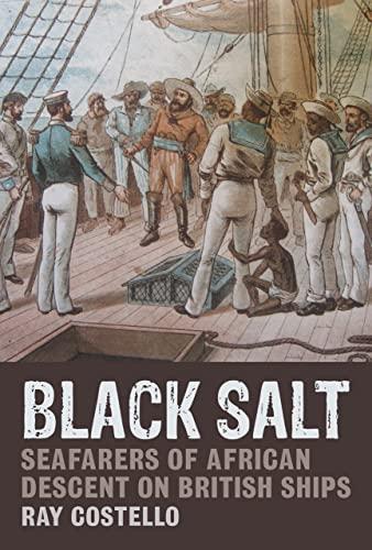 9781846318184: Black Salt: Seafarers of African Descent on British Ships