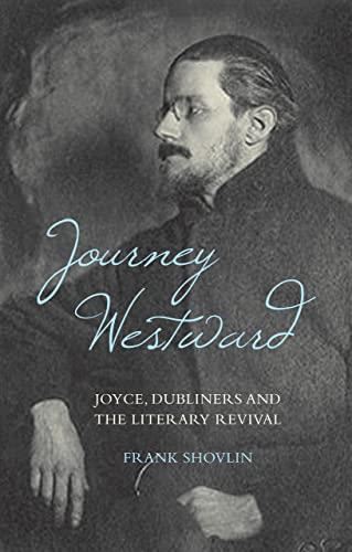 Journey Westward: Joyce, Dubliners and the Literary Revival (Hardback): Frank Shovlin