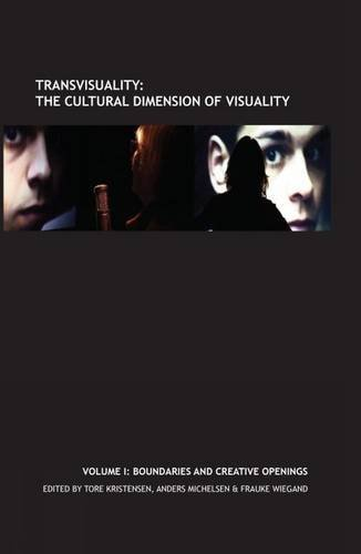 9781846318917: Transvisuality - The Cultural Dimension of Visuality (Vol. I): Boundaries and Creative Openings
