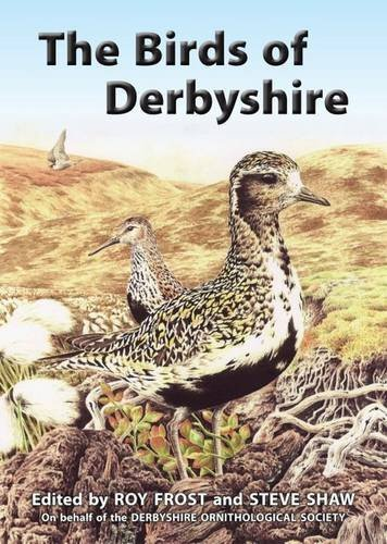 The Birds of Derbyshire: (Ornithologist) Steve Shaw, Roy A. Frost