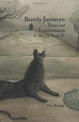 9781846319587: Beastly Journeys: Travel and Transformation at the fin de siècle (Liverpool English Texts and Studies LUP)