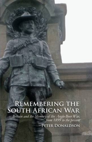 9781846319686: Remembering the South African War: Britain and the Memory of the Anglo-Boer War, from 1899 to the Present