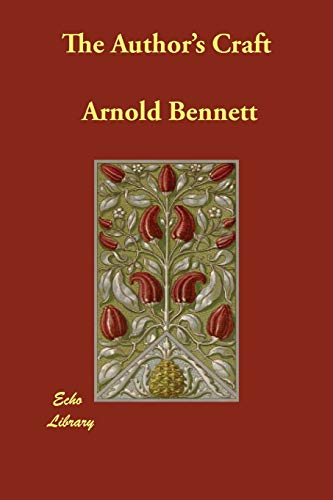 The Authors Craft: Arnold Bennett