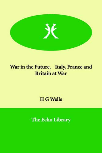 War in the Future. Italy, France and: H G Wells