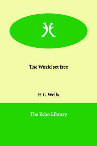 The World set free: H G Wells