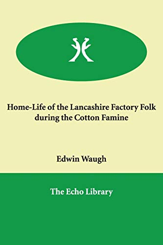 Home-Life of the Lancashire Factory Folk during: Edwin Waugh