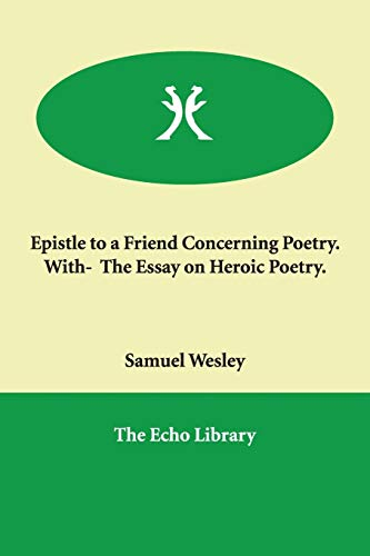 Epistle to a Friend Concerning Poetry. With- The Essay on Heroic Poetry.: Samuel Wesley