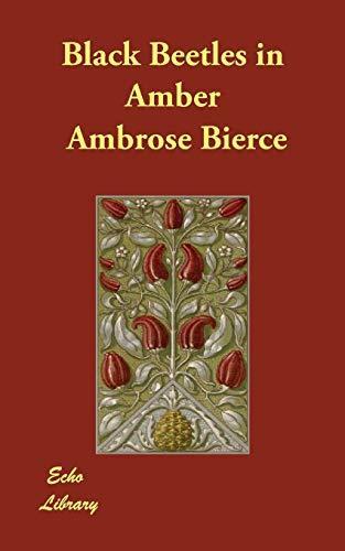 Black Beetles in Amber: Ambrose Bierce