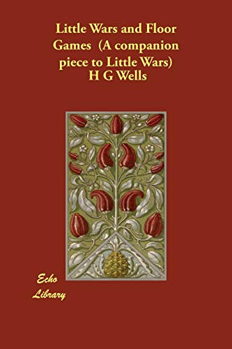 Little Wars and Floor Games (A companion: Wells, H G