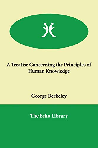 A Treatise Concerning the Principles of Human Knowledge: George Berkeley