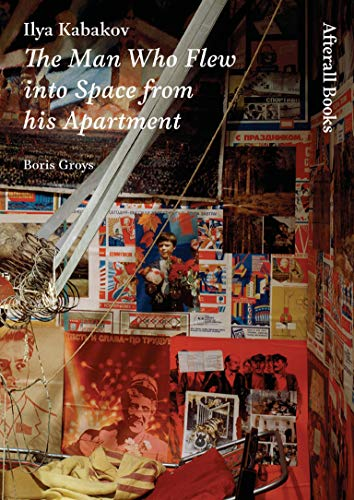 9781846380044: Ilya Kabakov: The Man Who Flew Into Space from His Apartment (Afterall)