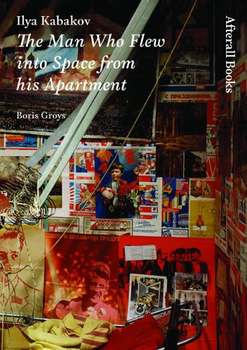 9781846380211: Ilya Kabakov: The Man Who Flew Into Space from His Apartment (Afterall)