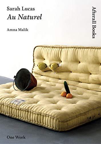 9781846380549: Sarah Lucas: Au Naturel (Afterall Books / One Work)