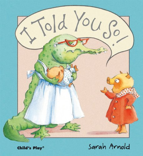 I Told You So! (Child's Play Library): Arnold, Sarah