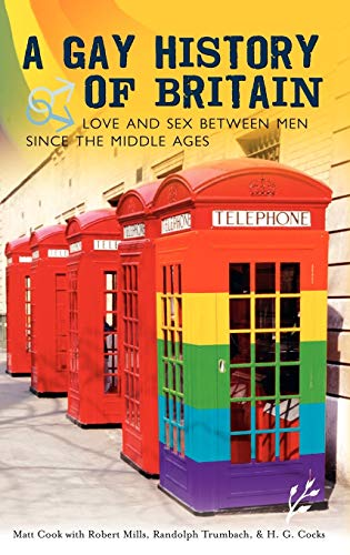 9781846450020: A Gay History of Britain: Love and Sex Between Men Since the Middle Ages