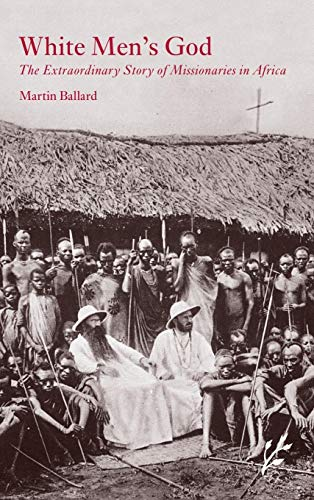 9781846450327: White Men's God: The Extraordinary Story of Missionaries in Africa