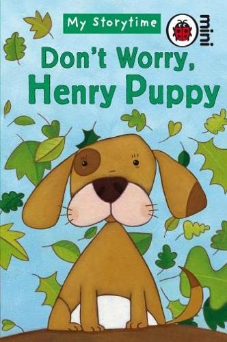9781846469268: Don't Worry, Henry Puppy: My Storytime (Ladybird Mini My Storytime)