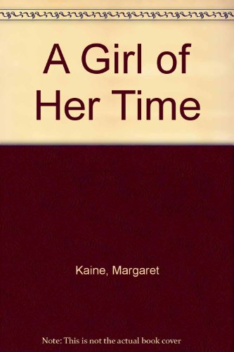 A Girl of Her Time: Kaine, Margaret