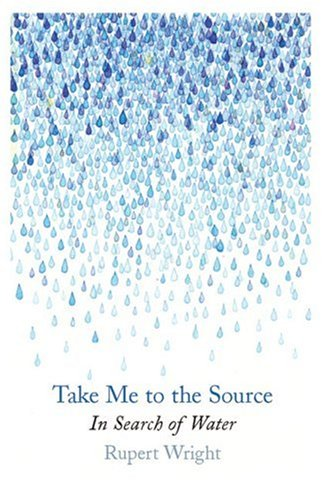 9781846550713: Take Me to the Source: In Search of Water