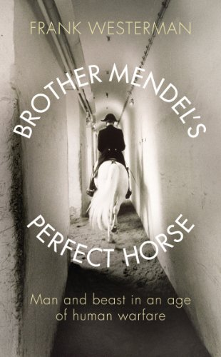 9781846550881: Brother Mendel's Perfect Horse: Man and beast in an age of human warfare