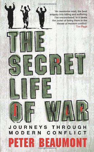 The Secret Life of War: Journeys Through Modern Conflict: Beaumont, Peter
