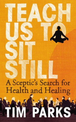 Teach Us to Sit Still: A Sceptic's Search for Health and Healing