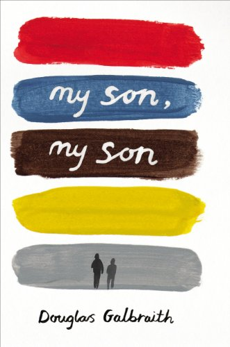 My Son, My Son: How One Generation Hurts the Next: Galbraith, Douglas