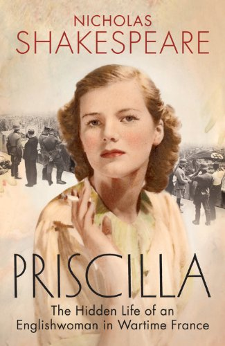 9781846554841: Priscilla: The Hidden Life of an Englishwoman in Wartime France