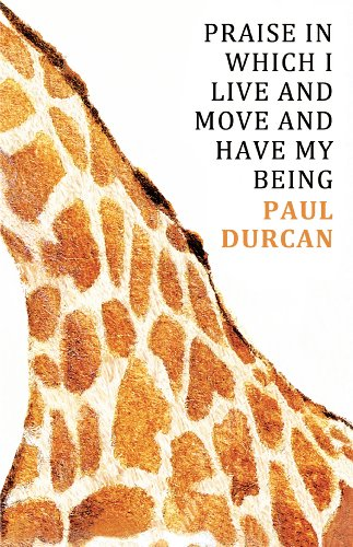 Praise in Which I Live and Move and Have My Being: Durcan, Paul