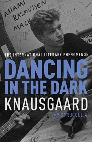 DANCING IN THE DARK: My Struggle, Book: Knausgaard, Karl Ove