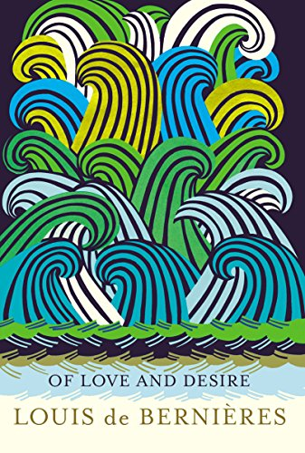 Of Love and Desire *Signed and Dated: Louis de Bernieres