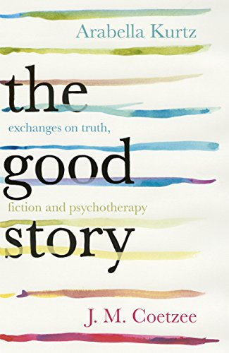 9781846558887: The Good Story: Exchanges on Truth, Fiction and Psychotherapy