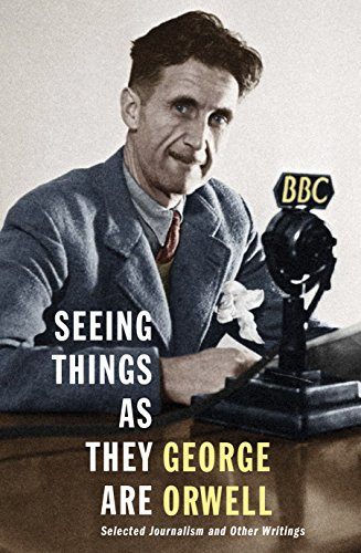 Seeing Things As They Are: Selected Journalism: Orwell, George