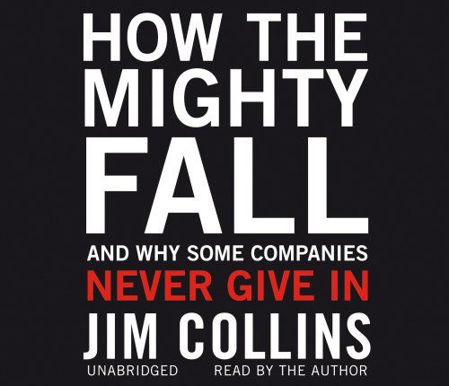 9781846572524: How the Mighty Fall: And Why Some Companies Never Give In