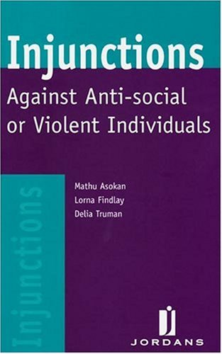 Injunctions Against Anti-Social or Violent Individuals (9781846610790) by Mathu Asokan; Lorna Findlay; Delia Truman