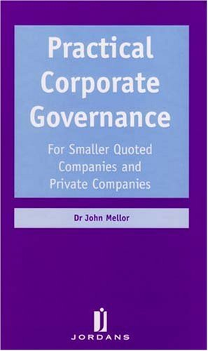 Practical Corporate Governance: For Smaller Quoted Companies and Private Companies (9781846611261) by John Mellor