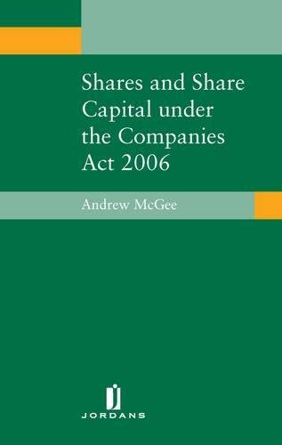 Shares and Share Capital Under the Companies Act 2006: Andrew McGee