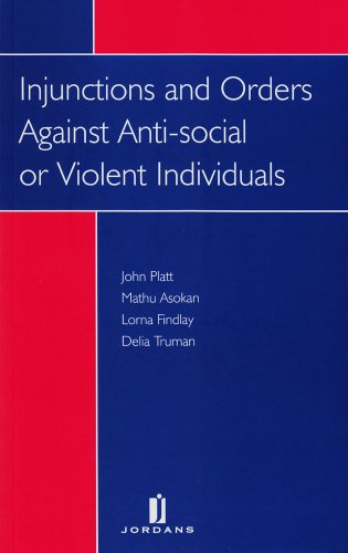 Injunctions and Orders Against Anti-Social or Violent Individuals (9781846611841) by John Platt; Mathu Asokan; Lorna Findlay; Delia Truman
