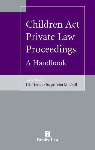 Children Act Private Law Proceedings - A Handbook (Third Edition): John Mitchell