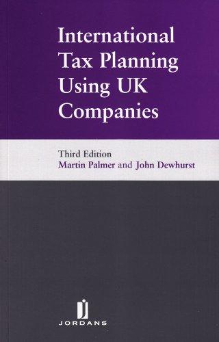 International Tax Planning Using UK Companies: Third Edition (1846612683) by Palmer, Martin; Dewhurst, John
