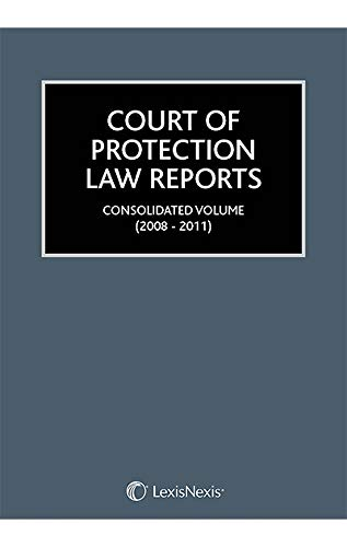 Court of Protection Law Reports - Consolidated Volume (2008-2011): Lush, Denzil