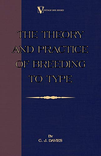 9781846640209: The Theory and Practice of Breeding to Type and Its Application to the Breeding of Dogs, Farm Animals, Cage Birds and Other Small Pets