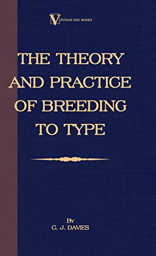 9781846640216: The Theory And Practice Of Breeding To Type And Its Application To The Breeding Of Dogs, Farm Animals, Cage Birds And Other Small Pets